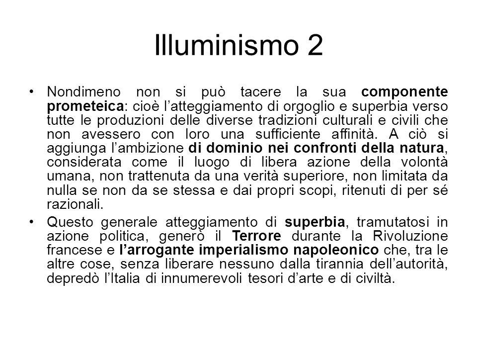 Illuminismo 2 Nondimeno non si può tacere la sua componente prometeica: cioè latteggiamento di orgoglio e superbia verso tutte le produzioni delle div