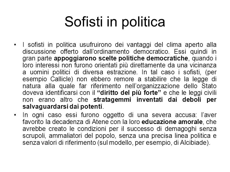 Sofisti in politica I sofisti in politica usufruirono dei vantaggi del clima aperto alla discussione offerto dallordinamento democratico. Essi quindi