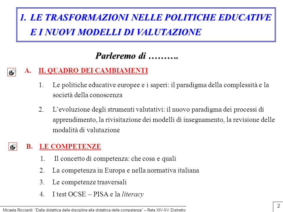 2 A.IL QUADRO DEI CAMBIAMENTI 1.Le politiche educative europee e i saperi: il paradigma della complessità e la società della conoscenza 2.Levoluzione