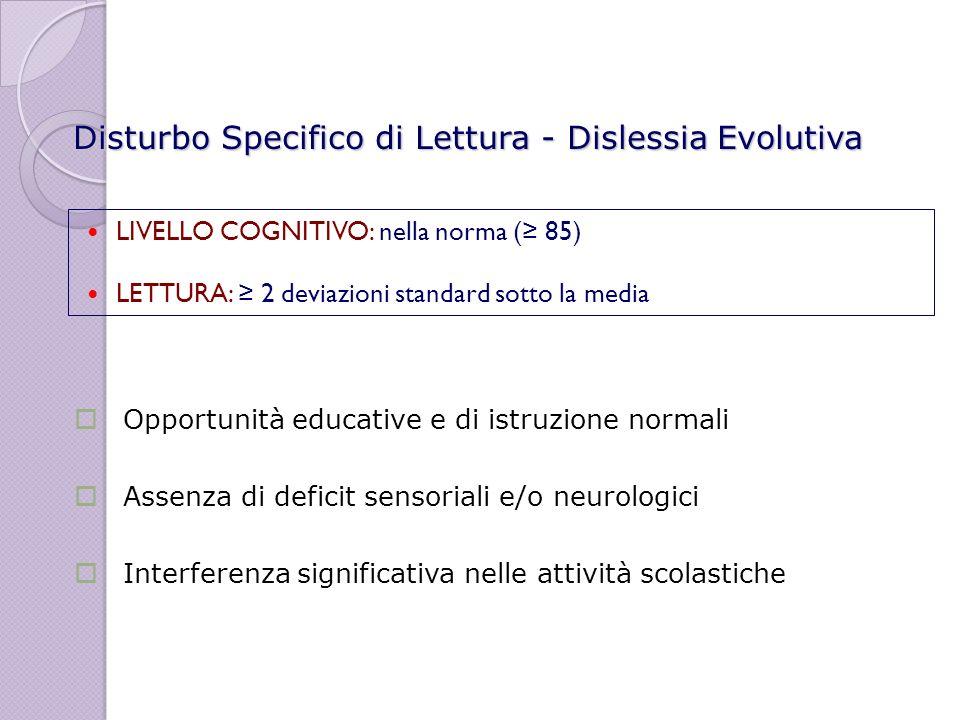 LIVELLO COGNITIVO: nella norma ( 85) LETTURA: 2 deviazioni standard sotto la media Opportunità educative e di istruzione normali Assenza di deficit se