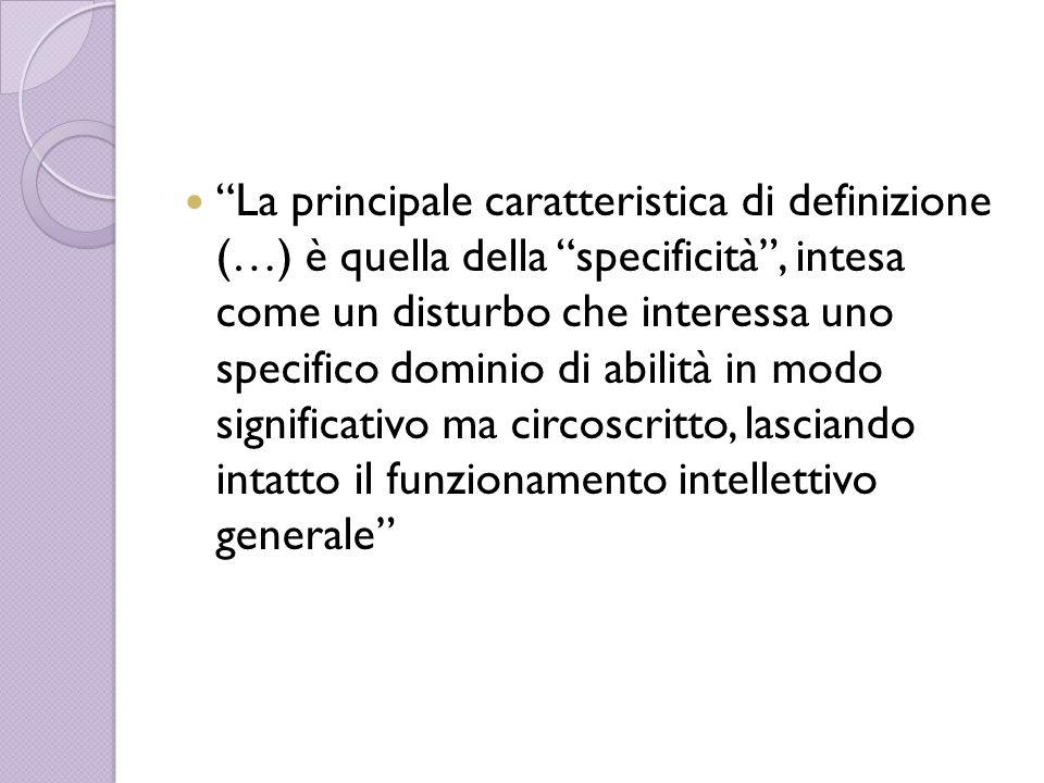 La principale caratteristica di definizione (…) è quella della specificità, intesa come un disturbo che interessa uno specifico dominio di abilità in