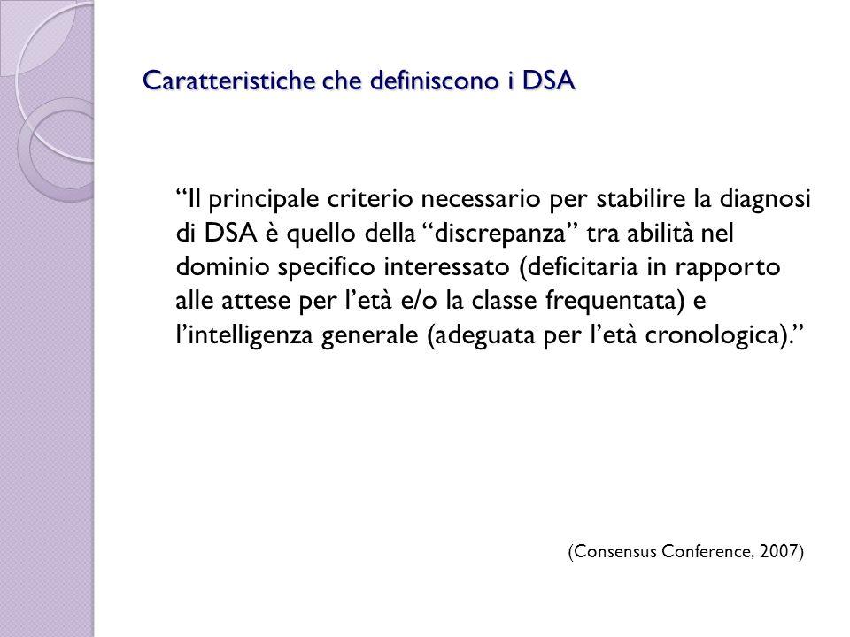 Caratteristiche che definiscono i DSA Il principale criterio necessario per stabilire la diagnosi di DSA è quello della discrepanza tra abilità nel do