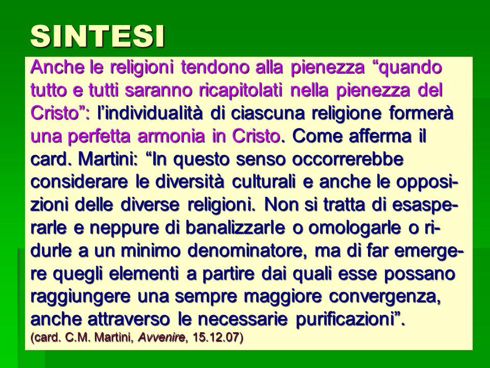 SINTESI Anche le religioni tendono alla pienezza quando tutto e tutti saranno ricapitolati nella pienezza del Cristo: lindividualità di ciascuna relig