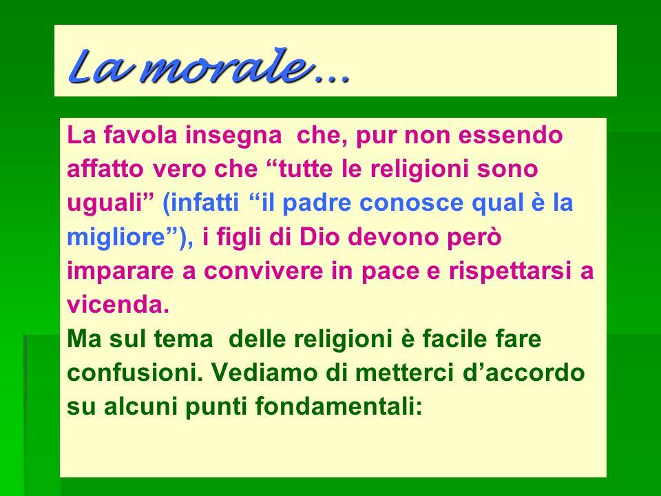 La favola insegna che, pur non essendo affatto vero che tutte le religioni sono uguali (infatti il padre conosce qual è la migliore), i figli di Dio d