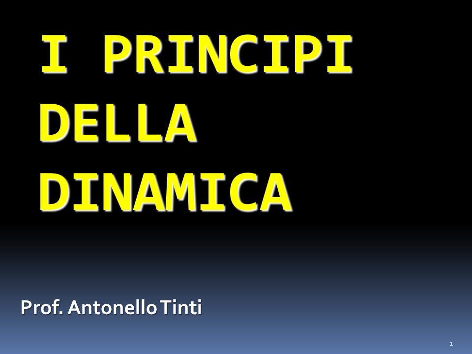 1 I PRINCIPI DELLA DINAMICA Prof. Antonello Tinti