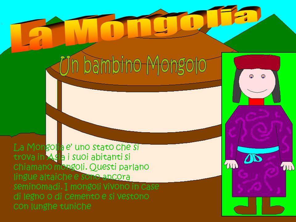 La Mongolia e uno stato che si trova in Asia i suoi abitanti si chiamano mongoli. Questi parlano lingue altaiche e sono ancora seminomadi. I mongoli v