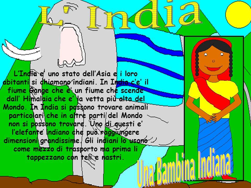 LIndia e uno stato dellAsia e i loro abitanti si chiamano indiani. In India ce il fiume Gange che e un fiume che scende dall Himalaia che e la vetta p