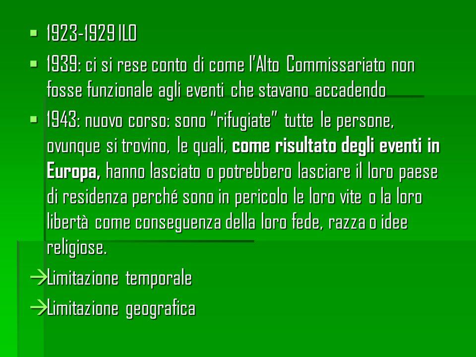 1923-1929 ILO 1923-1929 ILO 1939: ci si rese conto di come lAlto Commissariato non fosse funzionale agli eventi che stavano accadendo 1939: ci si rese