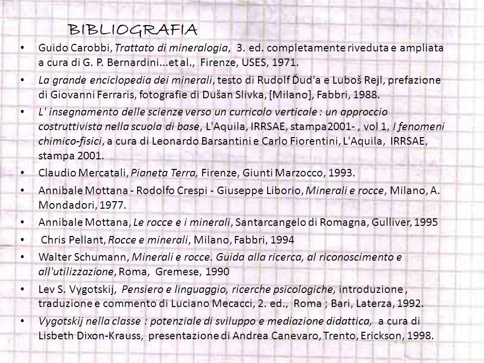 BIBLIOGRAFIA Guido Carobbi, Trattato di mineralogia, 3. ed. completamente riveduta e ampliata a cura di G. P. Bernardini...et al., Firenze, USES, 1971