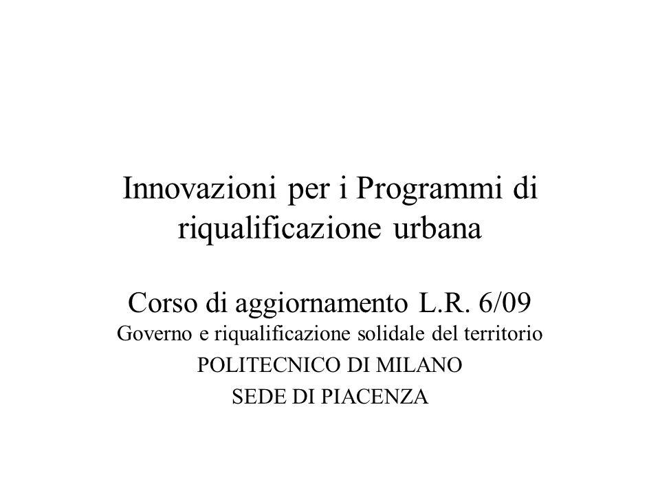 Innovazioni per i Programmi di riqualificazione urbana Corso di aggiornamento L.R. 6/09 Governo e riqualificazione solidale del territorio POLITECNICO