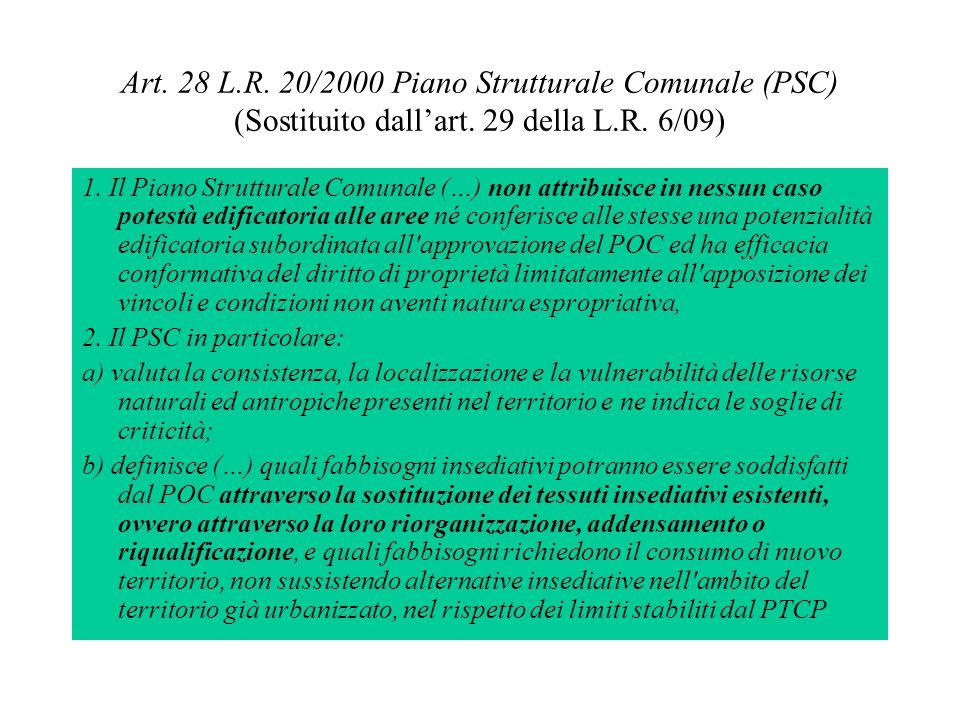 Art. 28 L.R. 20/2000 Piano Strutturale Comunale (PSC) (Sostituito dallart. 29 della L.R. 6/09) 1. Il Piano Strutturale Comunale (…) non attribuisce in