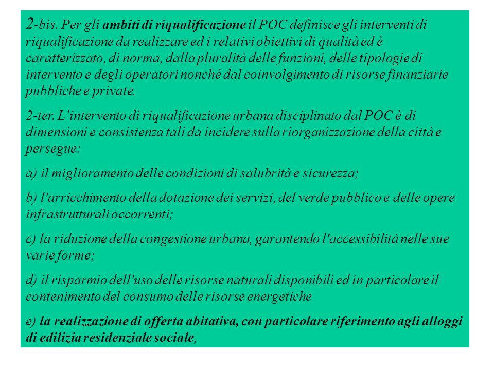 2 -bis. Per gli ambiti di riqualificazione il POC definisce gli interventi di riqualificazione da realizzare ed i relativi obiettivi di qualità ed è c