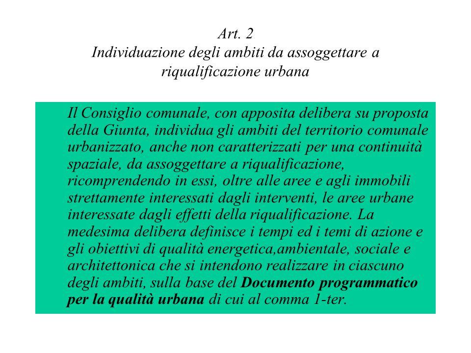 Art. 2 Individuazione degli ambiti da assoggettare a riqualificazione urbana Il Consiglio comunale, con apposita delibera su proposta della Giunta, in