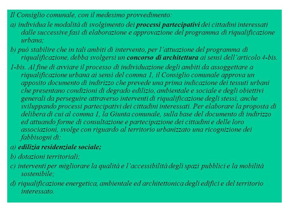 Il Consiglio comunale, con il medesimo provvedimento: a) individua le modalità di svolgimento dei processi partecipativi dei cittadini interessati dal