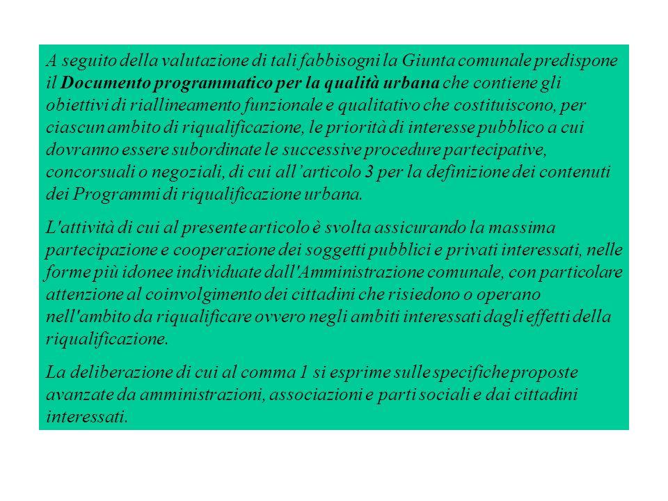 A seguito della valutazione di tali fabbisogni la Giunta comunale predispone il Documento programmatico per la qualità urbana che contiene gli obietti