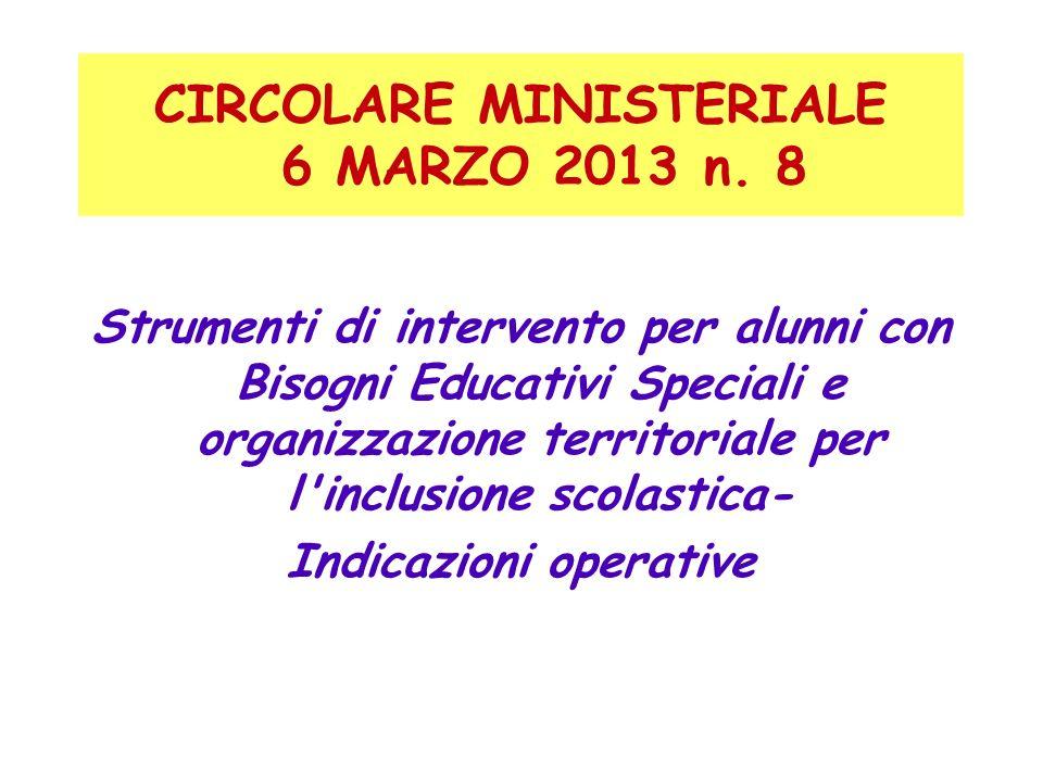 CIRCOLARE MINISTERIALE 6 MARZO 2013 n. 8 Strumenti di intervento per alunni con Bisogni Educativi Speciali e organizzazione territoriale per l'inclusi