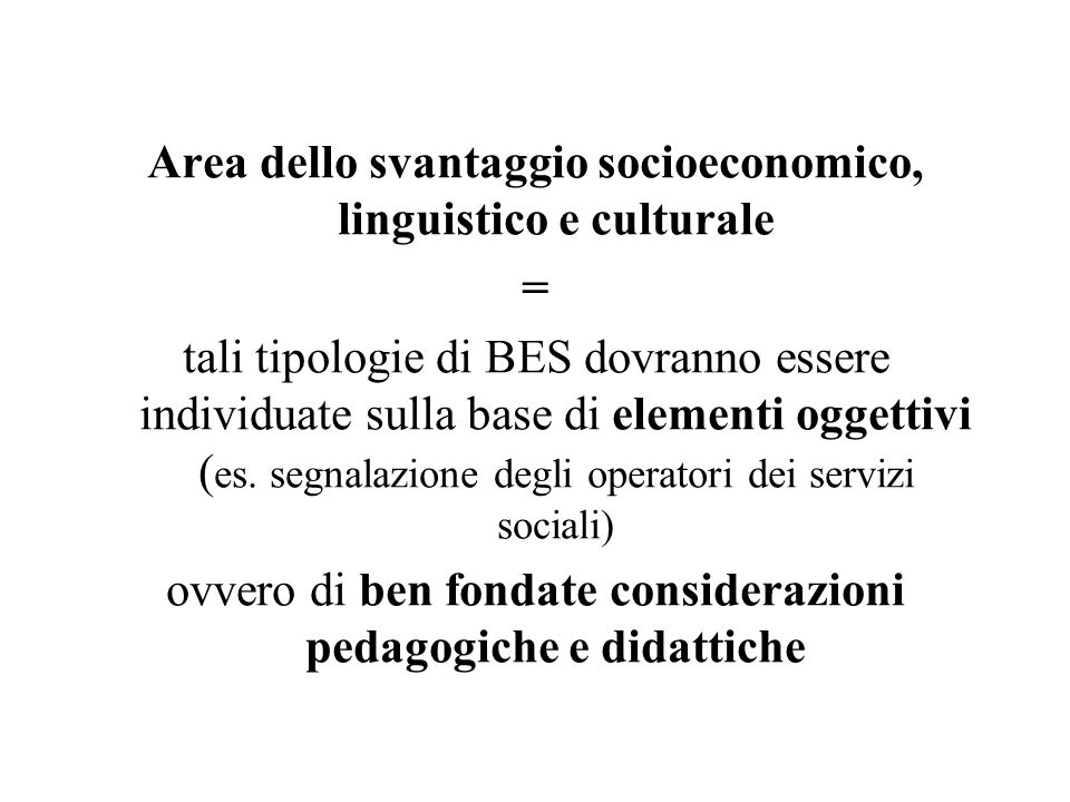 Area dello svantaggio socioeconomico, linguistico e culturale = tali tipologie di BES dovranno essere individuate sulla base di elementi oggettivi ( e