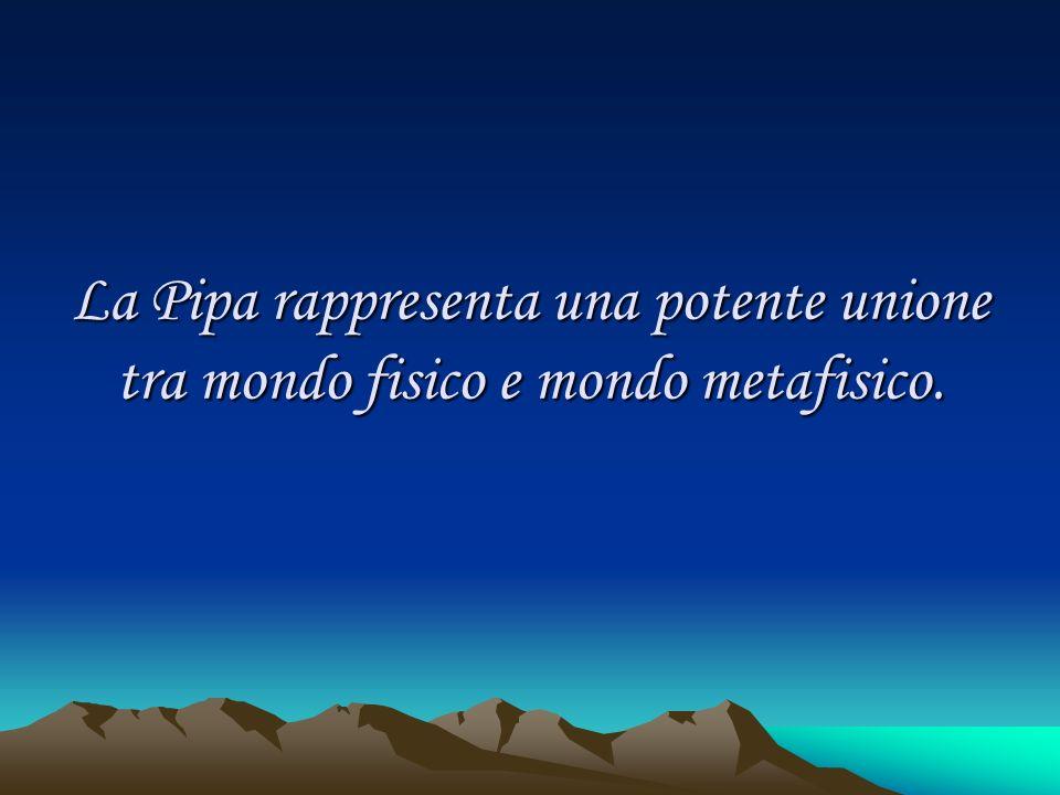La Pipa rappresenta una potente unione tra mondo fisico e mondo metafisico.