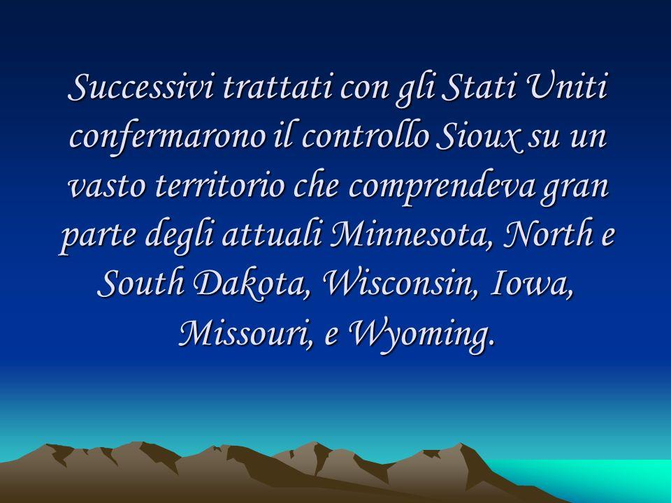 Successivi trattati con gli Stati Uniti confermarono il controllo Sioux su un vasto territorio che comprendeva gran parte degli attuali Minnesota, Nor