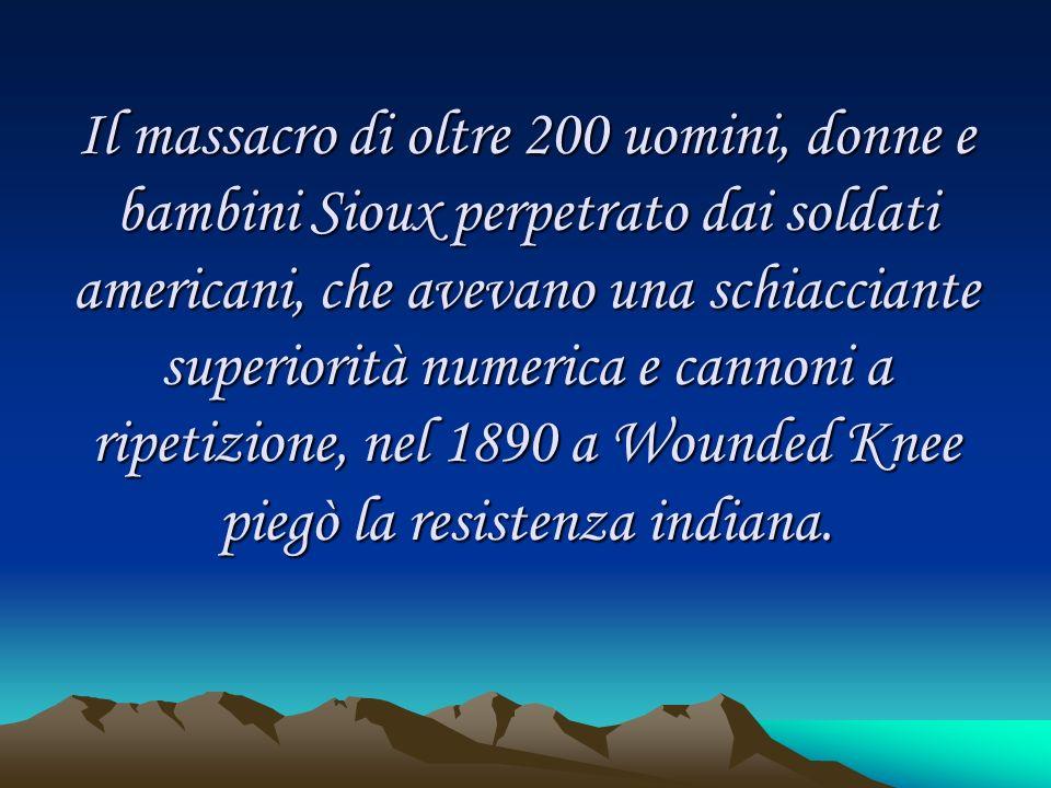 Il massacro di oltre 200 uomini, donne e bambini Sioux perpetrato dai soldati americani, che avevano una schiacciante superiorità numerica e cannoni a