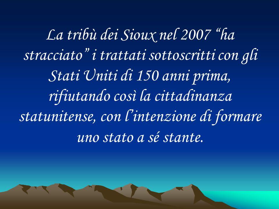 La tribù dei Sioux nel 2007 ha stracciato i trattati sottoscritti con gli Stati Uniti di 150 anni prima, rifiutando così la cittadinanza statunitense,
