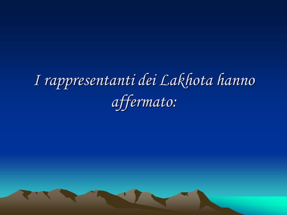 I rappresentanti dei Lakhota hanno affermato: