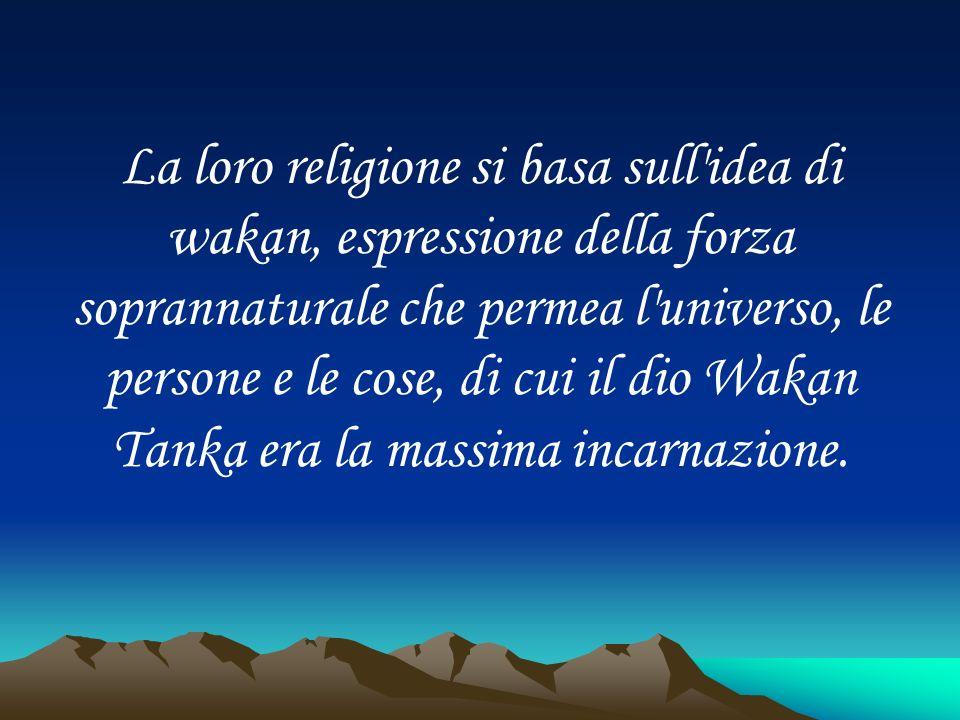 La loro religione si basa sull'idea di wakan, espressione della forza soprannaturale che permea l'universo, le persone e le cose, di cui il dio Wakan