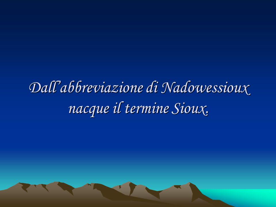 Dallabbreviazione di Nadowessioux nacque il termine Sioux.