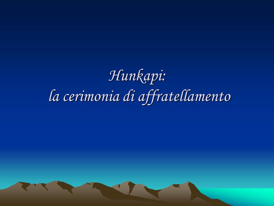 Hunkapi: la cerimonia di affratellamento