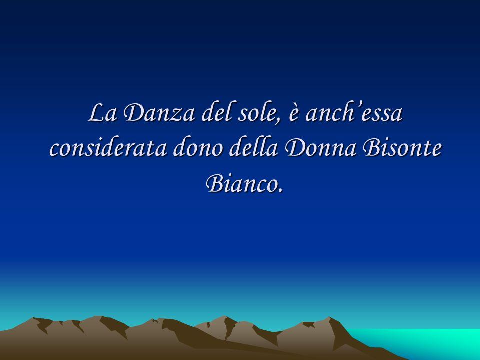 La Danza del sole, è anchessa considerata dono della Donna Bisonte Bianco.