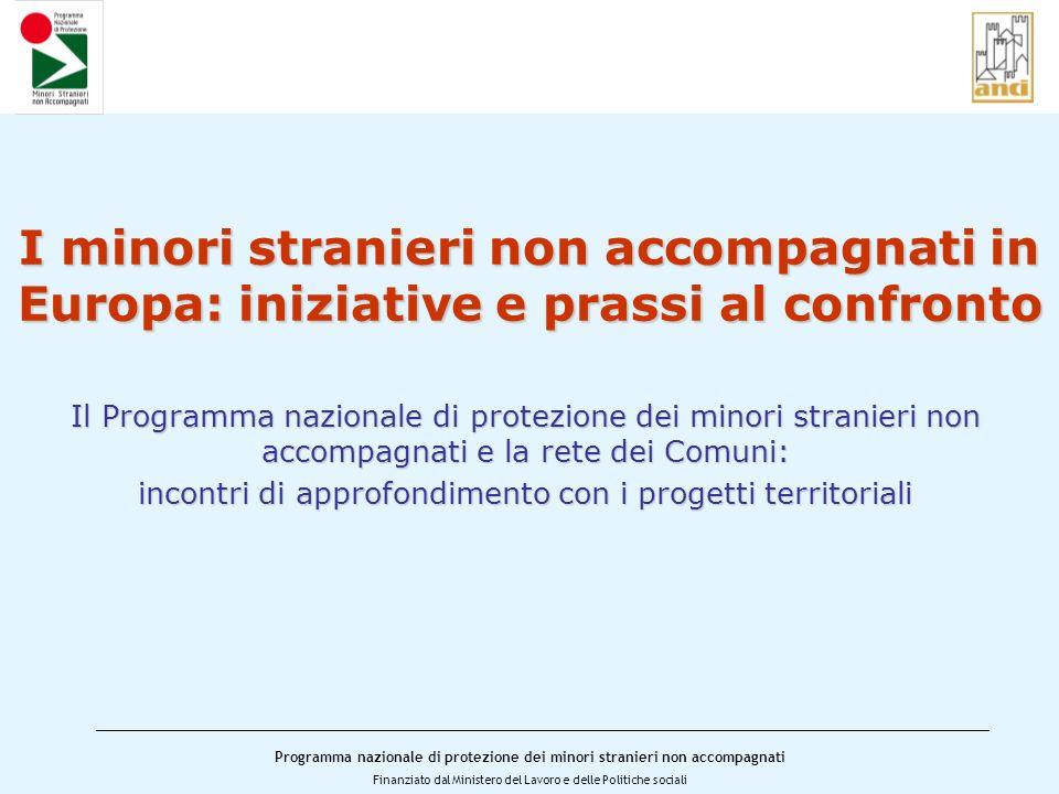 Programma nazionale di protezione dei minori stranieri non accompagnati Finanziato dal Ministero del Lavoro e delle Politiche sociali I minori stranieri non accompagnati in Europa Chi sono, quanti sono.