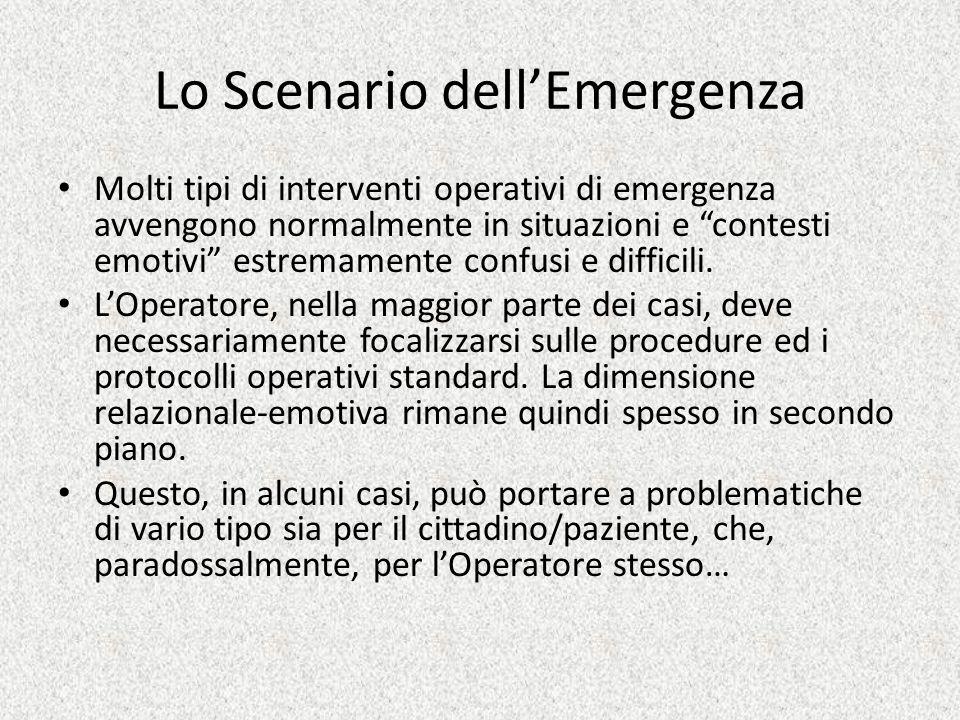 Lo Scenario dellEmergenza Molti tipi di interventi operativi di emergenza avvengono normalmente in situazioni e contesti emotivi estremamente confusi