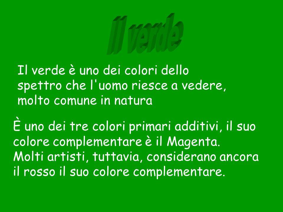 Il verde è uno dei colori dello spettro che l'uomo riesce a vedere, molto comune in natura È uno dei tre colori primari additivi, il suo colore comple