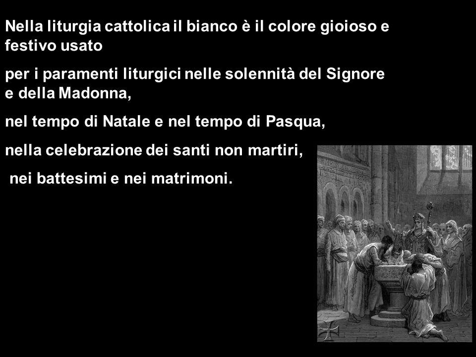Nella liturgia cattolica il bianco è il colore gioioso e festivo usato per i paramenti liturgici nelle solennità del Signore e della Madonna, nel temp