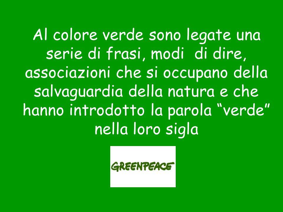 Al colore verde sono legate una serie di frasi, modi di dire, associazioni che si occupano della salvaguardia della natura e che hanno introdotto la p