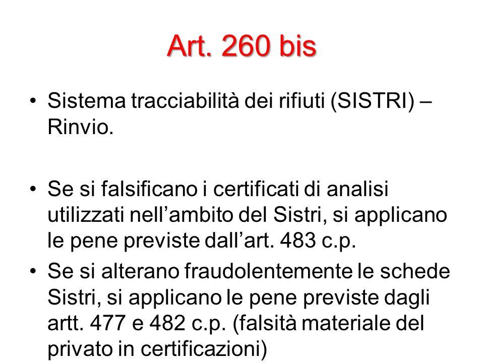 Art. 260 bis Sistema tracciabilità dei rifiuti (SISTRI) – Rinvio. Se si falsificano i certificati di analisi utilizzati nellambito del Sistri, si appl