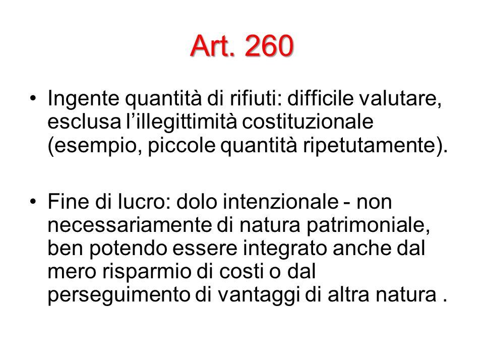 Art. 260 Ingente quantità di rifiuti: difficile valutare, esclusa lillegittimità costituzionale (esempio, piccole quantità ripetutamente). Fine di luc
