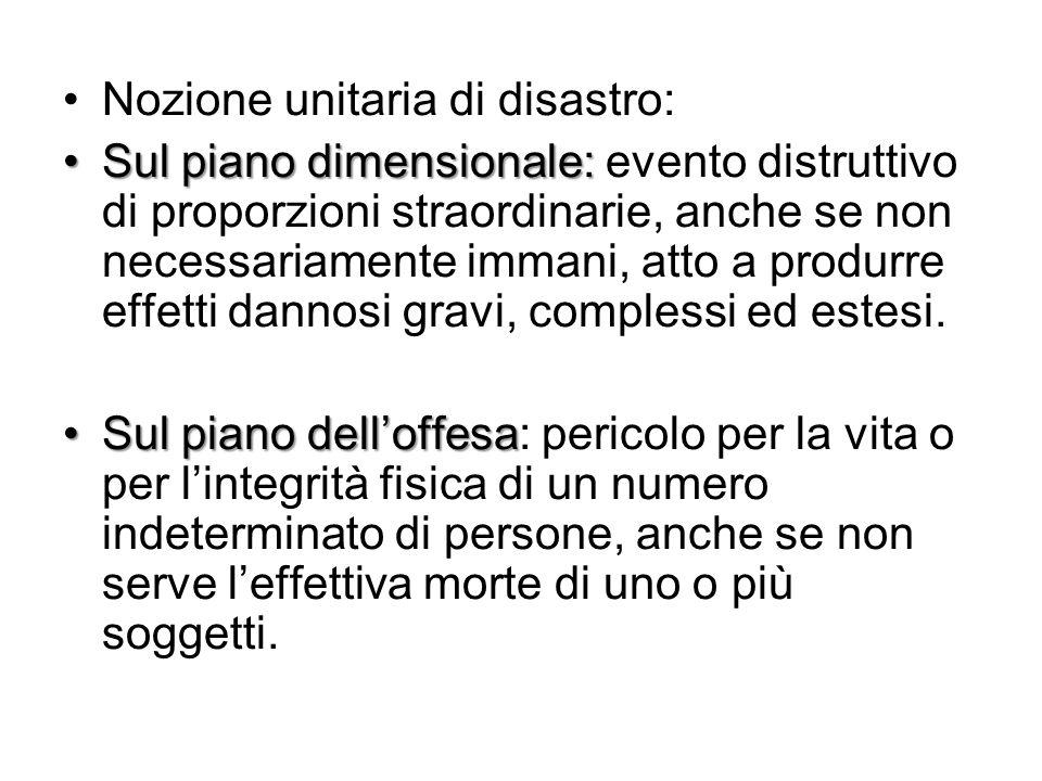 Nozione unitaria di disastro: Sul piano dimensionale:Sul piano dimensionale: evento distruttivo di proporzioni straordinarie, anche se non necessariam