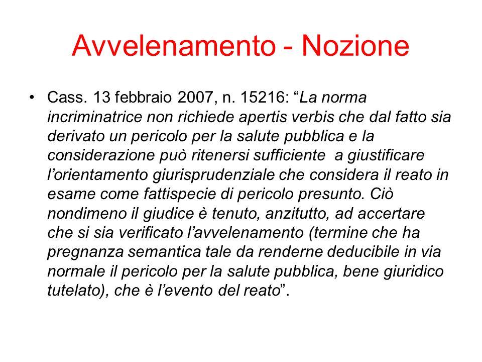Avvelenamento - Nozione Cass. 13 febbraio 2007, n. 15216: La norma incriminatrice non richiede apertis verbis che dal fatto sia derivato un pericolo p