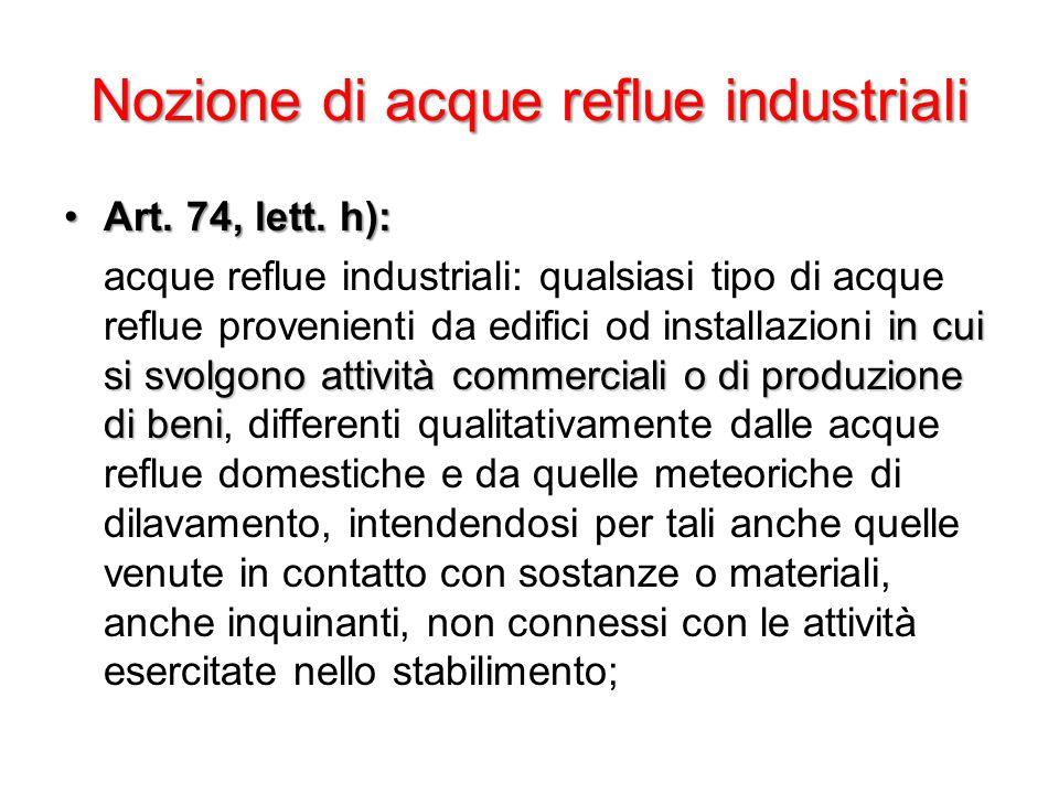 Nozione di acque reflue industriali Art. 74, lett. h):Art. 74, lett. h): in cui si svolgono attività commerciali o di produzione di beni acque reflue