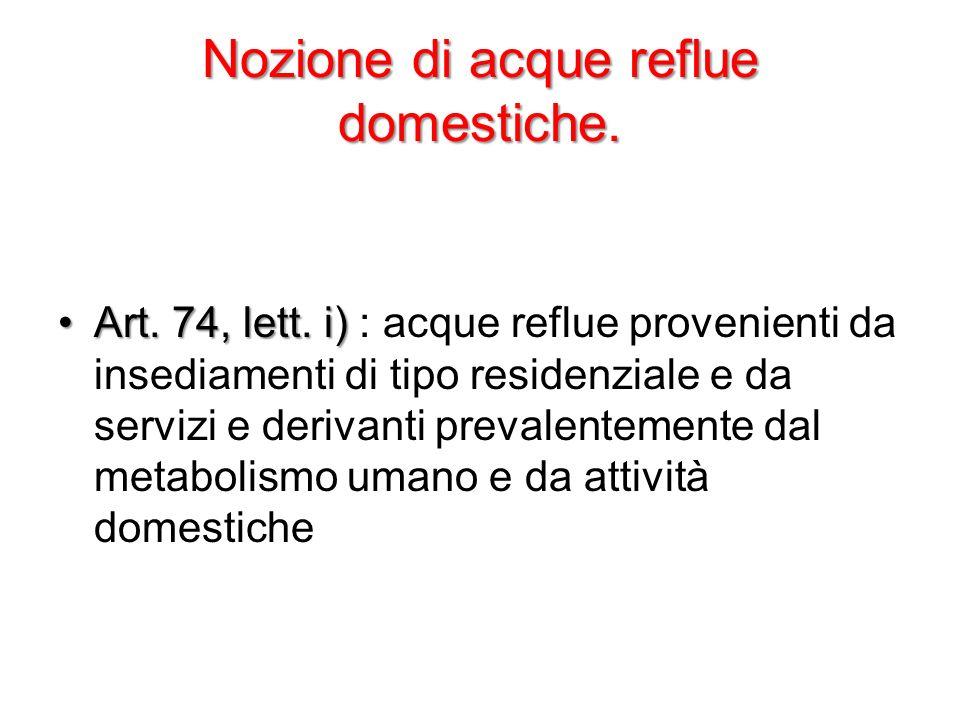 Nozione di acque reflue domestiche. Art. 74, lett. i)Art. 74, lett. i) : acque reflue provenienti da insediamenti di tipo residenziale e da servizi e