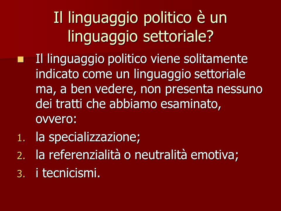 Il linguaggio politico è un linguaggio settoriale? Il linguaggio politico viene solitamente indicato come un linguaggio settoriale ma, a ben vedere, n