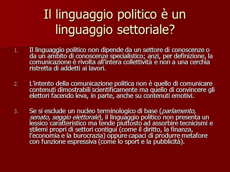Il linguaggio politico è un linguaggio settoriale? 1. Il linguaggio politico non dipende da un settore di conoscenze o da un ambito di conoscenze spec