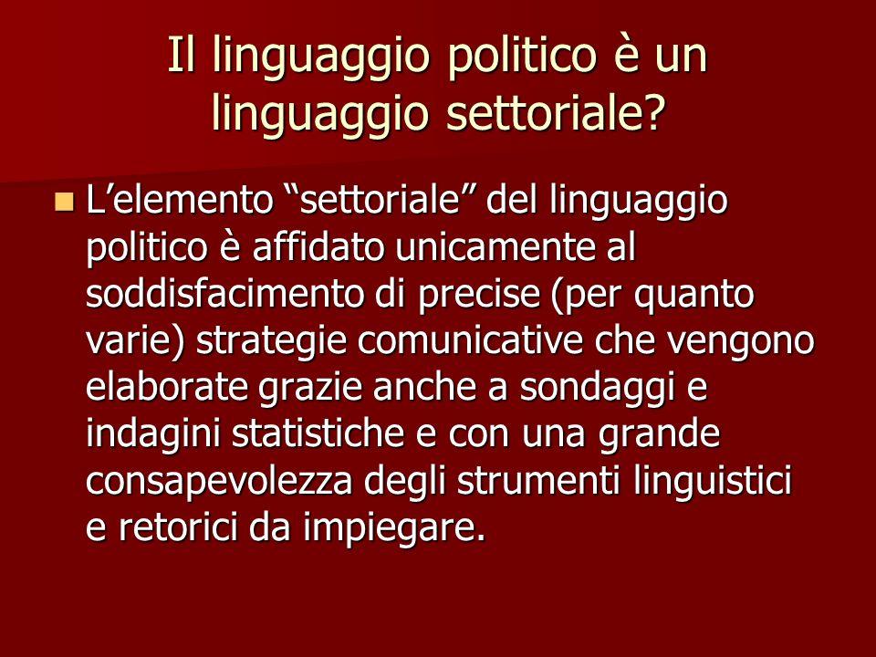 Il linguaggio politico è un linguaggio settoriale? Lelemento settoriale del linguaggio politico è affidato unicamente al soddisfacimento di precise (p