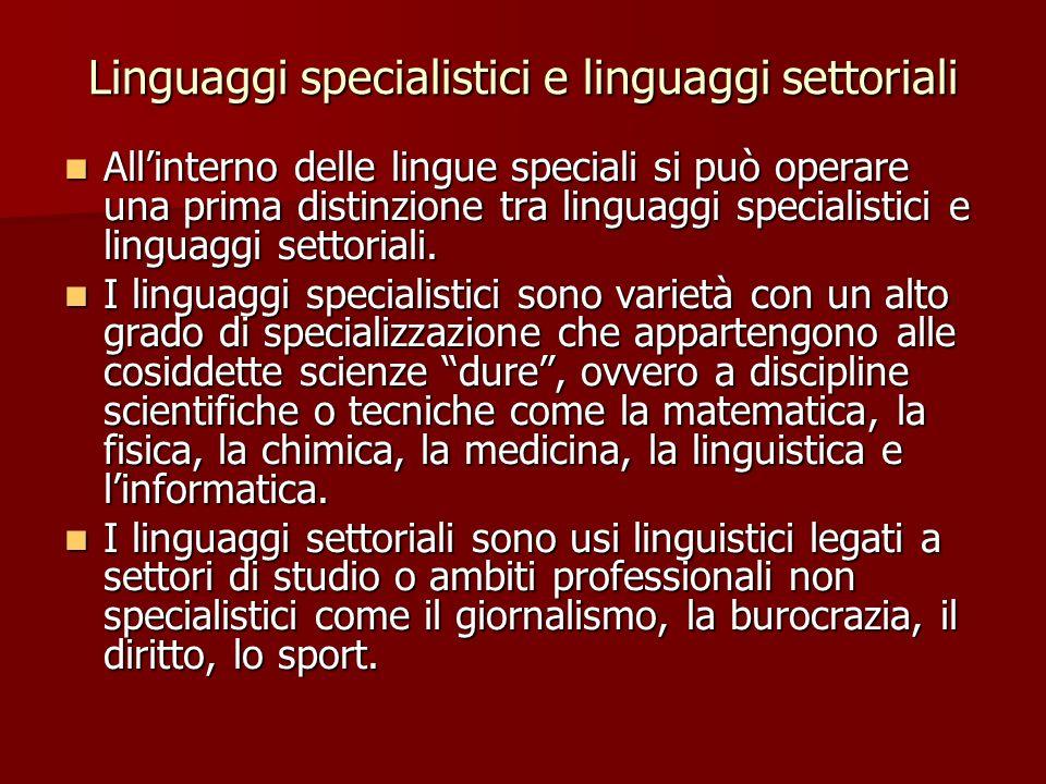 Linguaggi specialistici e linguaggi settoriali Allinterno delle lingue speciali si può operare una prima distinzione tra linguaggi specialistici e lin
