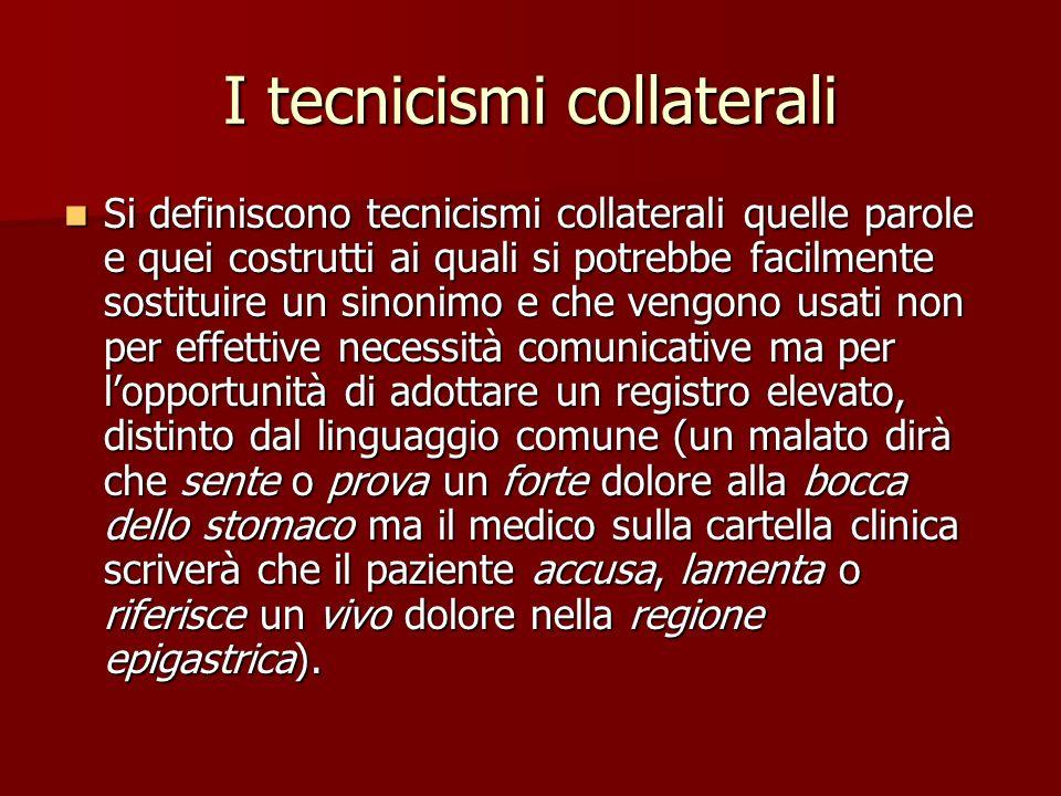 I tecnicismi collaterali Si definiscono tecnicismi collaterali quelle parole e quei costrutti ai quali si potrebbe facilmente sostituire un sinonimo e