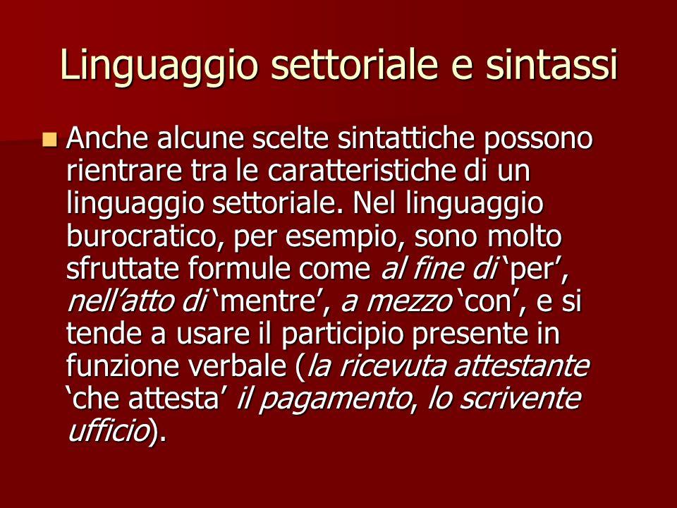 Linguaggio settoriale e sintassi Anche alcune scelte sintattiche possono rientrare tra le caratteristiche di un linguaggio settoriale. Nel linguaggio