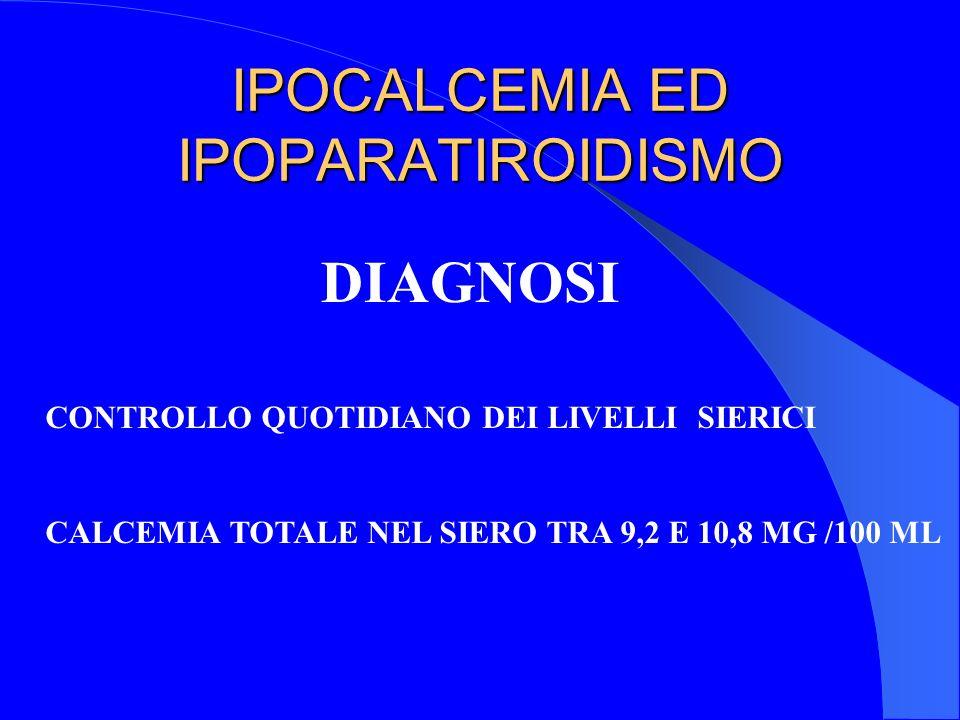 IPOCALCEMIA ED IPOPARATIROIDISMO DIAGNOSI CONTROLLO QUOTIDIANO DEI LIVELLI SIERICI CALCEMIA TOTALE NEL SIERO TRA 9,2 E 10,8 MG /100 ML