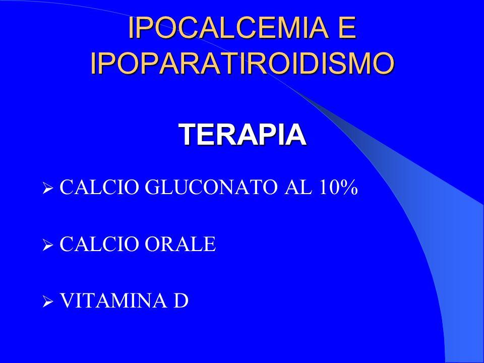 IPOCALCEMIA E IPOPARATIROIDISMO TERAPIA CALCIO GLUCONATO AL 10% CALCIO ORALE VITAMINA D
