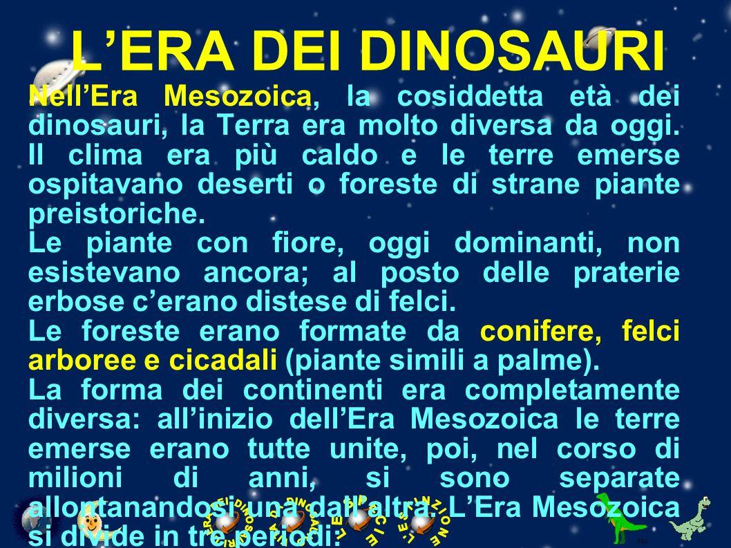 IL PERIODO TRIASSICO E il periodo in cui i dinosauri fecero la loro comparsa sulla Terra ed è compreso fra 248 e 208 milioni di anni fa.